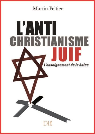 antichristianisme-juif-enseignement-de-la-haine-martin-peltier
