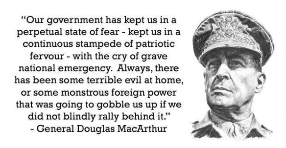 general_douglas_macarthuer_our_government_has_kept_us_in_perpetual_fear