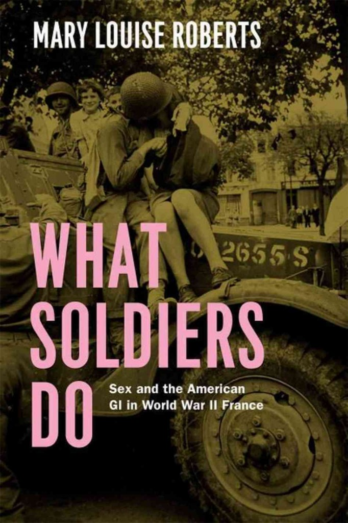 mary-louise-roberts-what-soldiers-do-book-cover